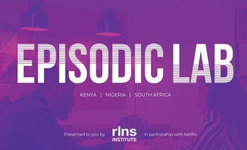 Realness Institute, Netflix invite entries from Nigerian writers for Episodic Lab